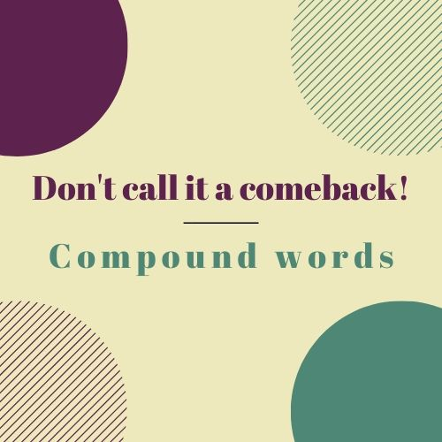 Don't Call It a Come Back | A Lesson on Compound Words